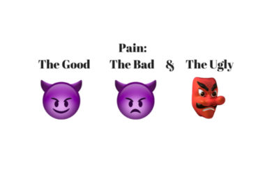 Pain: The Good, The Bad & The Ugly